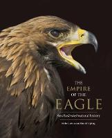 """The Empire of the Eagle"" by Mike Unwin The Empire of the Eagle An Illustrated Natural History Mike Unwin, David Tipling"
